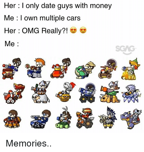 Cars, Memes, and Money: Her : I only date guys with money  Me I own multiple cars  Her : OMG Really?! Memories..