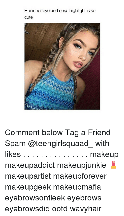 Cute, Makeup, and Memes: Her inner eye and nose highlight is so  cute Comment below Tag a Friend Spam @teengirlsquaad_ with likes . . . . . . . . . . . . . . . makeup makeupaddict makeupjunkie 💄 makeupartist makeupforever makeupgeek makeupmafia eyebrowsonfleek eyebrows eyebrowsdid ootd wavyhair