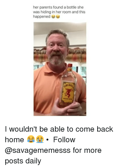 Memes, Parents, and Home: her parents found a bottle she  was hiding in her room and this  happened I wouldn't be able to come back home 😂😭 • ➫➫ Follow @savagememesss for more posts daily