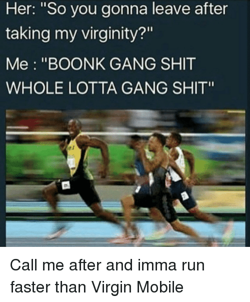 her so you gonna leave after taking my virginity me 26628939 her so you gonna leave after taking my virginity? me boonk gang shit