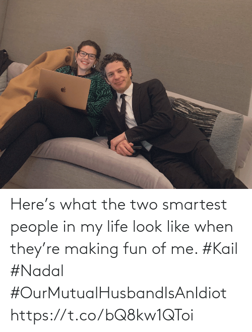in my life: Here's what the two smartest people in my life look like when they're making fun of me. #Kail #Nadal #OurMutualHusbandIsAnIdiot https://t.co/bQ8kw1QToi