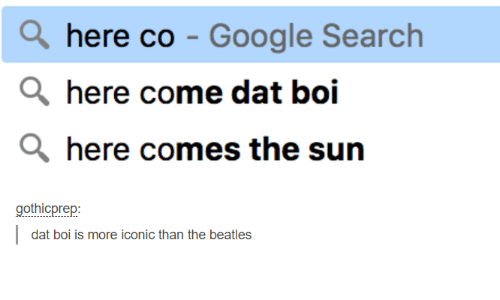 Here Co Google Search Here Come Dat Boi A Here Comes The