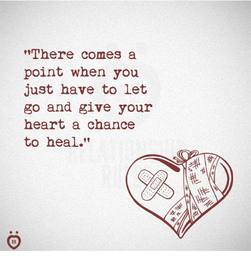 "Heart, You, and Chance: here comes a  point when you  just have to let  go and give your  heart a chance  to heal.""  SR"