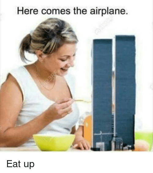 Dank Memes: Here comes the airplane. Eat up