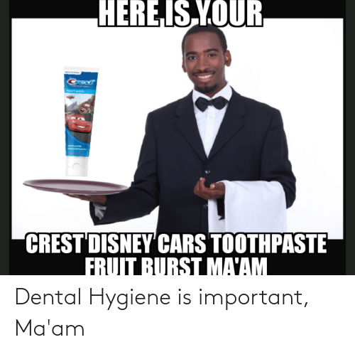 disney cars: HERE IS YOUR  Crest  FRUIT BURST  CREST DISNEY CARS TOOTHPASTE  FRUIT BURST MA'AM Dental Hygiene is important, Ma'am