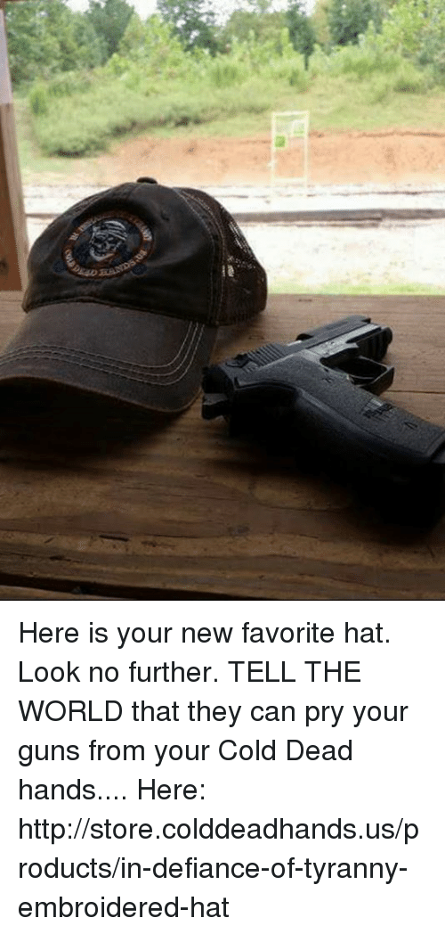 Defiance: Here is your new favorite hat. Look no further. TELL THE WORLD that they can pry your guns from your Cold Dead hands.... Here: http://store.colddeadhands.us/products/in-defiance-of-tyranny-embroidered-hat