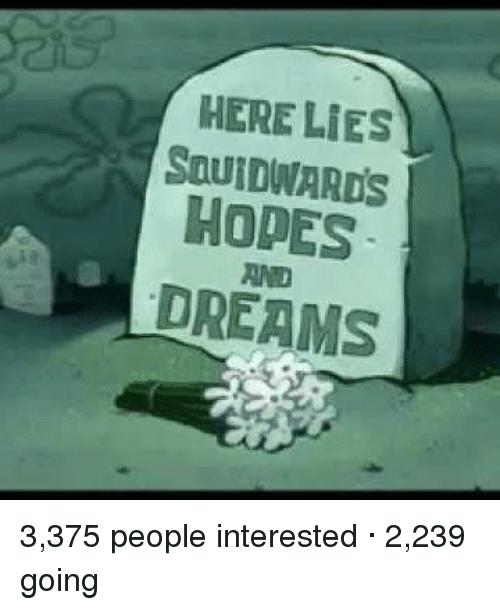SpongeBob, Dreams, and Lying: HERE LIES  HODES  DREAMS 3,375 people interested · 2,239 going