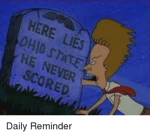 College Football, Ohio, and Ohio State: HERE LIES  OHIO STATE  HE NEVER  SCORED. Daily Reminder