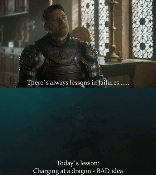 Bad, Memes, and 🤖: here' s always lessons in failures  Today's lesson:  Charging at a dragon - BAD idea
