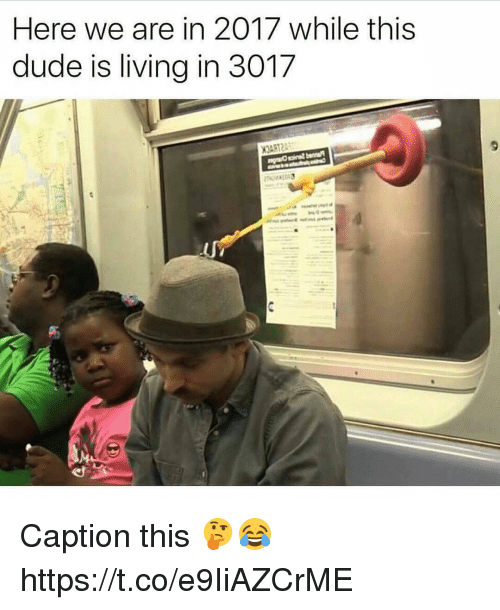 Dude, Living, and Ares: Here we are in 2017 while this  dude is living in 3017 Caption this 🤔😂 https://t.co/e9IiAZCrME