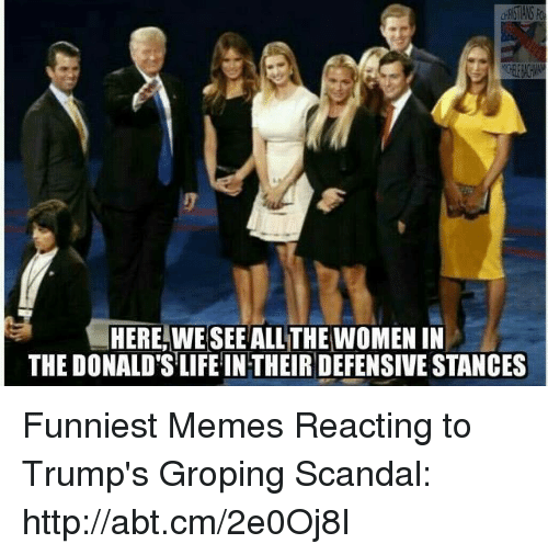 Trump: HERE WE SEE ALL THE WOMEN IN  THE DONALD'S LIFE INTHEIR DEFENSIVE STANCES Funniest Memes Reacting to Trump's Groping Scandal: http://abt.cm/2e0Oj8I