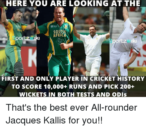 Memes, 🤖, and Player: HERE YOU ARE LOOKING AT THE  rtz Iki  FIRST AND ONLY PLAYER IN CRICKET HISTORY  TO SCORE 10,000+ RUNS AND PICK 200+  WICKETS IN BOTH TESTS AND ODIs That's the best ever All-rounder Jacques Kallis for you!!