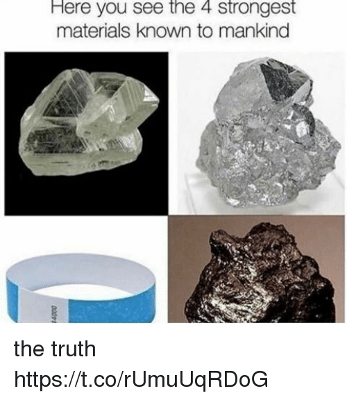 Truth, Hood, and Mankind: Here you see the 4 strongest  materials known to mankind the truth https://t.co/rUmuUqRDoG