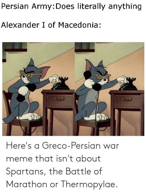 spartans: Here's a Greco-Persian war meme that isn't about Spartans, the Battle of Marathon or Thermopylae.