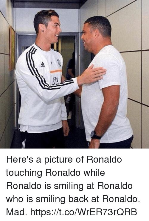 Soccer, Ronaldo, and Mad: Here's a picture of Ronaldo touching Ronaldo while Ronaldo is smiling at Ronaldo who is smiling back at Ronaldo. Mad. https://t.co/WrER73rQRB