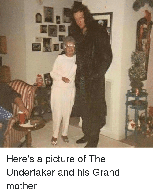 The Undertaker: Here's a picture of The Undertaker and his Grand mother