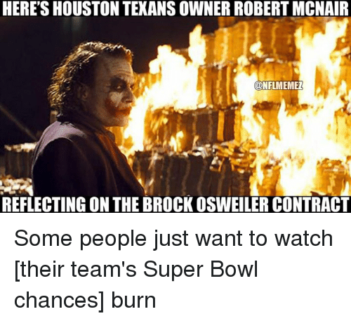 Brock Osweiler: HERE'S HOUSTON TEXANSOWNER ROBERT MCNAIR  CONFLMEMEZ  REFLECTING ON THE BROCK OSWEILER CONTRACT Some people just want to watch [their team's Super Bowl chances] burn
