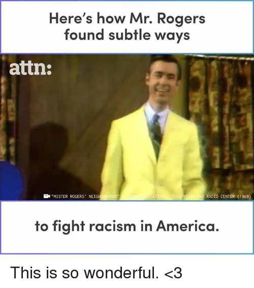 "America, Memes, and Racism: Here's how Mr. Rogers  found subtle ways  attn:  ""MISTER ROGERS NEIG  RADIO CENTER (1969)  to fight racism in America This is so wonderful. <3"