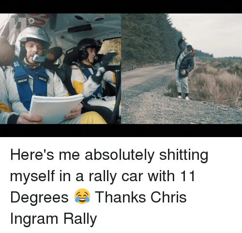 rally car: Here's me absolutely shitting myself in a rally car with 11 Degrees 😂  Thanks Chris Ingram Rally