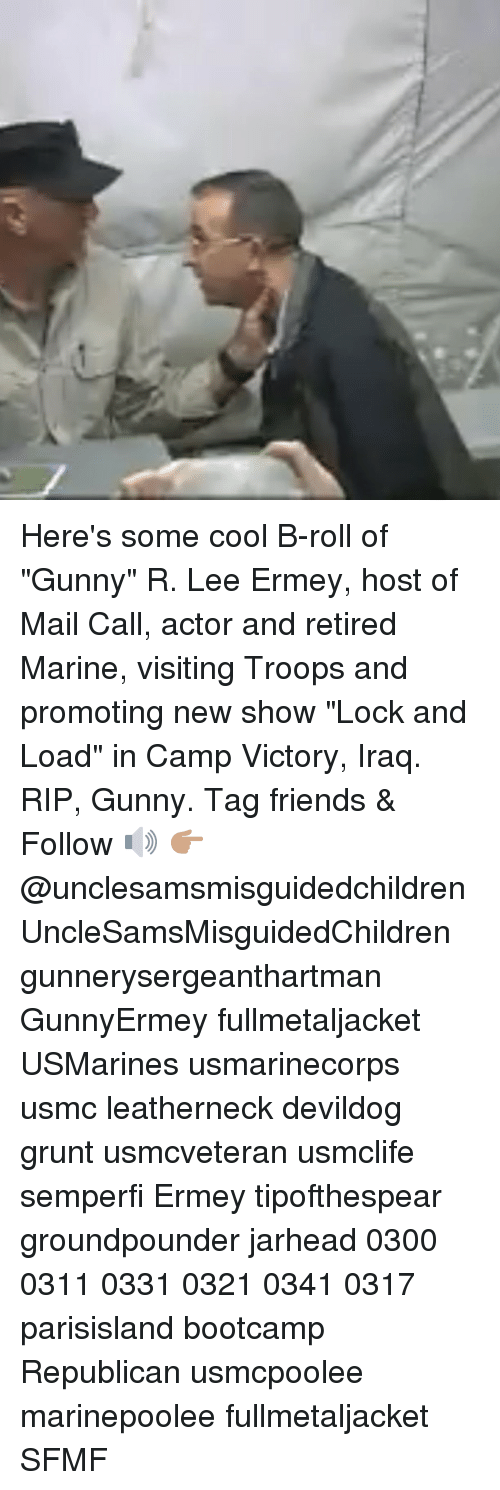 """grunt: Here's some cool B-roll of """"Gunny"""" R. Lee Ermey, host of Mail Call, actor and retired Marine, visiting Troops and promoting new show """"Lock and Load"""" in Camp Victory, Iraq. RIP, Gunny. Tag friends & Follow 🔊 👉🏽 @unclesamsmisguidedchildren UncleSamsMisguidedChildren gunnerysergeanthartman GunnyErmey fullmetaljacket USMarines usmarinecorps usmc leatherneck devildog grunt usmcveteran usmclife semperfi Ermey tipofthespear groundpounder jarhead 0300 0311 0331 0321 0341 0317 parisisland bootcamp Republican usmcpoolee marinepoolee fullmetaljacket SFMF"""