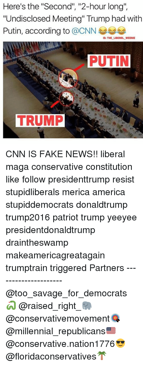 """Faking News: Here's the """"Second"""", """"2-hour long"""",  """"Undisclosed Meeting"""" Trump had with  Putin, according to @CNN  1G: THE LIBERAL WEENIE CNN IS FAKE NEWS!! liberal maga conservative constitution like follow presidenttrump resist stupidliberals merica america stupiddemocrats donaldtrump trump2016 patriot trump yeeyee presidentdonaldtrump draintheswamp makeamericagreatagain trumptrain triggered Partners --------------------- @too_savage_for_democrats🐍 @raised_right_🐘 @conservativemovement🎯 @millennial_republicans🇺🇸 @conservative.nation1776😎 @floridaconservatives🌴"""