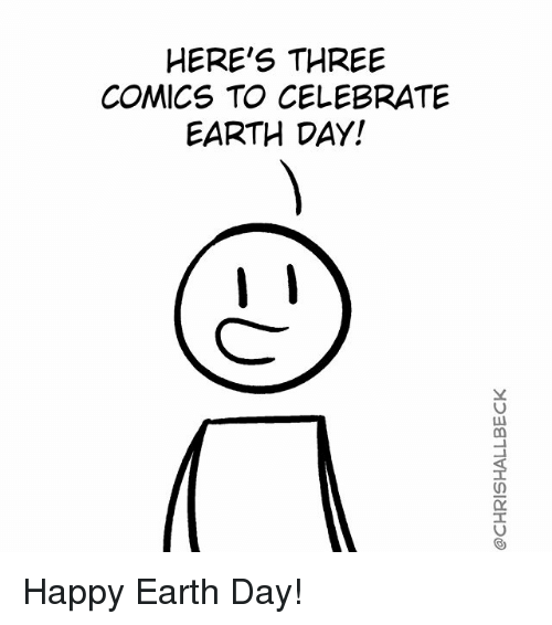Happy Earth Day: HERE'S THREE  COMICS TO CELEBRATE  EARTH DAY!  I Happy Earth Day!