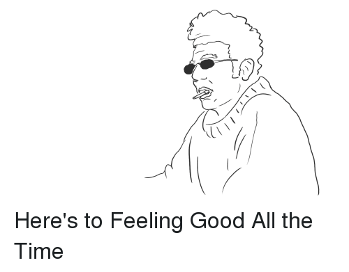 feeling good: Here's to Feeling Good All the Time