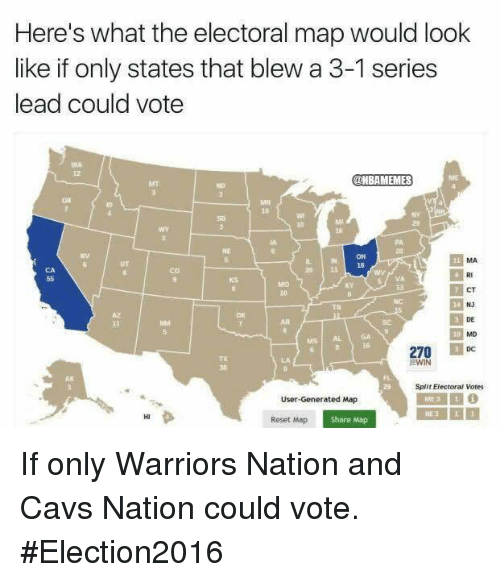 Cavs, Nba, and Maps: Here's what the electoral map would look  like if only states that blew a 3-1 series  lead could vote  HBAMEMES  MD  270  EDC  WIN  Split Electoral Votes  User-Generated Map  Share Map If only Warriors Nation and Cavs Nation could vote. #Election2016