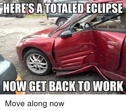 Work, Eclipse, and Hood: HERESATOTALED ECLIPSE  NOW GET BACK TO WORK Move along now