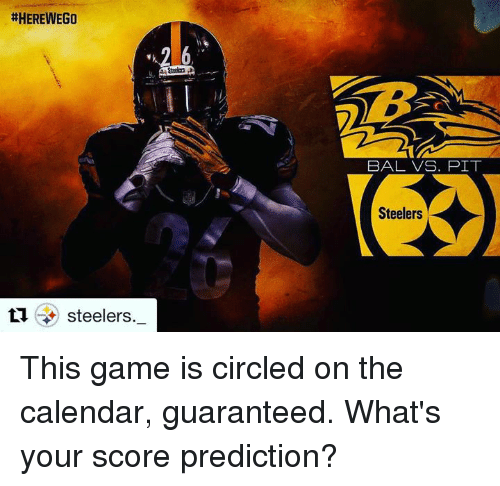 Memes, Calendar, and Steelers:  #HEREWEGO  ti steelers  2 6  BAL VS. PIT  Steelers This game is circled on the calendar, guaranteed. What's your score prediction?