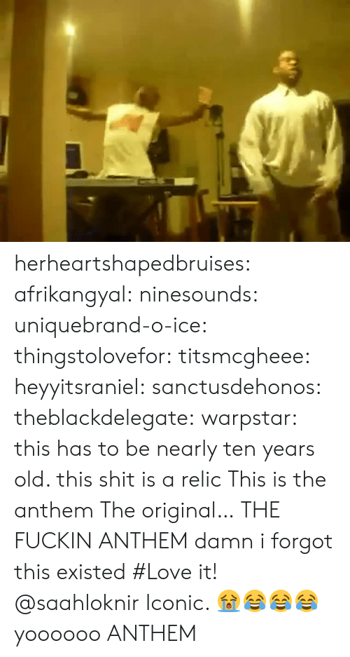 relic: herheartshapedbruises: afrikangyal:  ninesounds:   uniquebrand-o-ice:   thingstolovefor:   titsmcgheee:  heyyitsraniel:  sanctusdehonos:  theblackdelegate:  warpstar:  this has to be nearly ten years old. this shit is a relic  This is the anthem  The original…  THE FUCKIN ANTHEM  damn i forgot this existed   #Love it!   @saahloknir   Iconic.  😭😂😂😂   yoooooo   ANTHEM