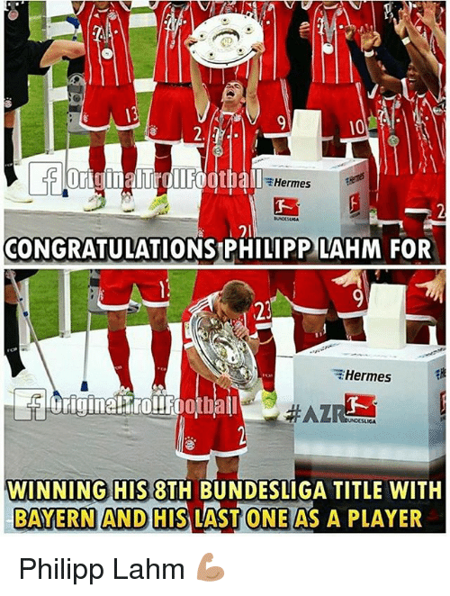 Memes, Congratulations, and Hermes: Hermes  21  CONGRATULATIONS PHILIPP LAHM FOR  Hermes  otball  WINNING HIS BTH BUNDESLIGA TITLE WITH  BAYERNANDHIS LASTONE AS A PLAYER Philipp Lahm 💪🏽