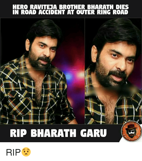Hero, Heros, and Brother: HERO RAVITEJA BROTHER BHARATH DIES  IN ROAD ACCIDENT AT OUTER RING ROAD  RIP BHARATH GARU RIP😧