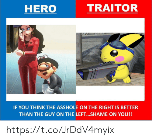 traitor: HERO  TRAITOR  IF YOU THINK THE ASSHOLE ON THE RIGHT IS BETTER  THAN THE GUY ON THE LEFT...SHAME ON YOU!! https://t.co/JrDdV4myix