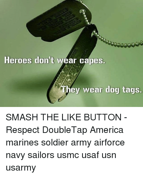 dog tags: Heroes don't wear capes.  They wear dog tags. SMASH THE LIKE BUTTON - Respect DoubleTap America marines soldier army airforce navy sailors usmc usaf usn usarmy