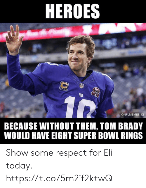 Nflmemes: HEROES  NFL  AS-14  @NFLMEMES IG  BECAUSE WITHOUT THEM, TOM BRADY  WOULD HAVE EIGHT SUPER BOWL RINGS Show some respect for Eli today. https://t.co/5m2if2ktwQ