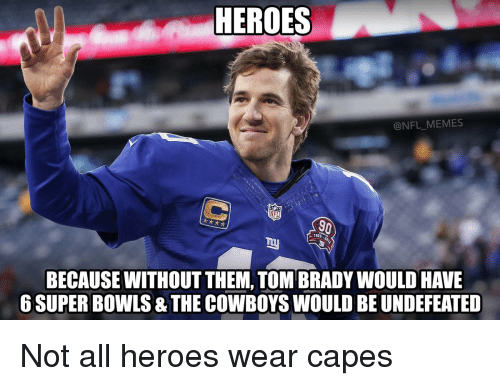 Memes Nfl: HEROES  @NFL MEMES  NFL  BECAUSE WITHOUT THEM, TOM BRADYWOULD HAVE  6 SUPER BowLS & THE CowBOYSWOULD BE UNDEFEATED Not all heroes wear capes