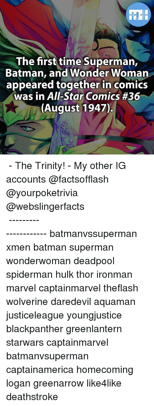 All Star, Batman, and Memes: HEROES  The first time Superman,  Batman, and Wonder Woman  appeared together in comics  was in All-Star Comics #36  (August 1947). ▲▲ - The Trinity! - My other IG accounts @factsofflash @yourpoketrivia @webslingerfacts ⠀⠀⠀⠀⠀⠀⠀⠀⠀⠀⠀⠀⠀⠀⠀⠀⠀⠀⠀⠀⠀⠀⠀⠀⠀⠀⠀⠀⠀⠀⠀⠀⠀⠀⠀⠀ ⠀⠀--------------------- batmanvssuperman xmen batman superman wonderwoman deadpool spiderman hulk thor ironman marvel captainmarvel theflash wolverine daredevil aquaman justiceleague youngjustice blackpanther greenlantern starwars captainmarvel batmanvsuperman captainamerica homecoming logan greenarrow like4like deathstroke