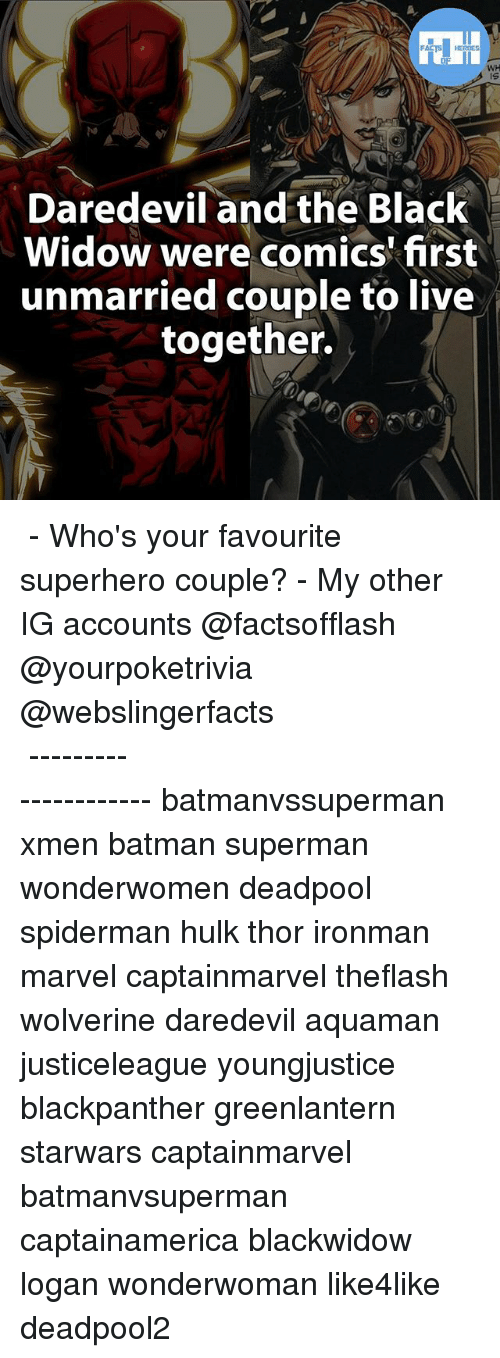 Memes, 🤖, and Xmen: HEROES  WH  Daredevil and the Black  Widow were comics' first  unmarried couple to live  together. ▲▲ - Who's your favourite superhero couple? - My other IG accounts @factsofflash @yourpoketrivia @webslingerfacts ⠀⠀⠀⠀⠀⠀⠀⠀⠀⠀⠀⠀⠀⠀⠀⠀⠀⠀⠀⠀⠀⠀⠀⠀⠀⠀⠀⠀⠀⠀⠀⠀⠀⠀⠀⠀ ⠀⠀--------------------- batmanvssuperman xmen batman superman wonderwomen deadpool spiderman hulk thor ironman marvel captainmarvel theflash wolverine daredevil aquaman justiceleague youngjustice blackpanther greenlantern starwars captainmarvel batmanvsuperman captainamerica blackwidow logan wonderwoman like4like deadpool2