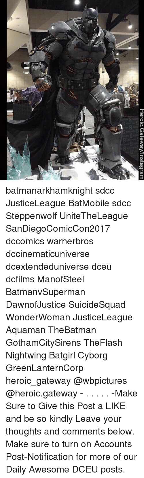 Instagram, Memes, and Gateway: Heroic.Gateway/Instagram batmanarkhamknight sdcc JusticeLeague BatMobile sdcc Steppenwolf UniteTheLeague SanDiegoComicCon2017 dccomics warnerbros dccinematicuniverse dcextendeduniverse dceu dcfilms ManofSteel BatmanvSuperman DawnofJustice SuicideSquad WonderWoman JusticeLeague Aquaman TheBatman GothamCitySirens TheFlash Nightwing Batgirl Cyborg GreenLanternCorp heroic_gateway @wbpictures @heroic.gateway - . . . . . -Make Sure to Give this Post a LIKE and be so kindly Leave your thoughts and comments below. Make sure to turn on Accounts Post-Notification for more of our Daily Awesome DCEU posts.