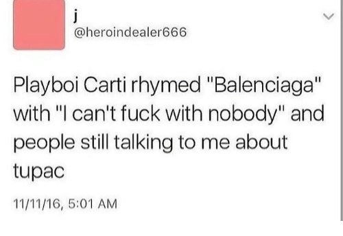 """Playboi Carti: @heroindealer666  Playboi Carti rhymed """"Balenciaga""""  with """"I can't fuck with nobody"""" and  people still talking to me about  tupac  11/11/16, 5:01 AM"""