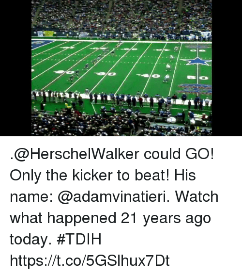 Memes, Today, and Watch: .@HerschelWalker could GO! Only the kicker to beat! His name: @adamvinatieri.  Watch what happened 21 years ago today. #TDIH https://t.co/5GSlhux7Dt