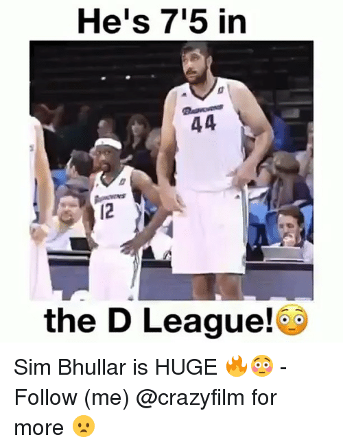Memes, 🤖, and Sim: He's 7'5 in  44  the D League! Sim Bhullar is HUGE 🔥😳 - Follow (me) @crazyfilm for more 😦