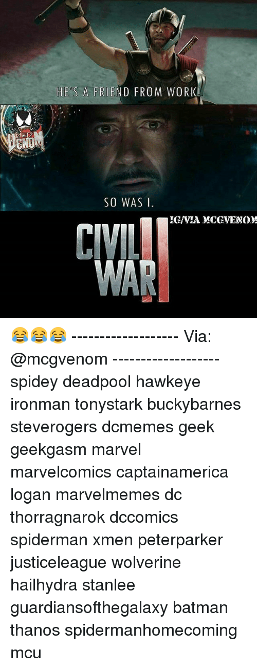 Batman, Memes, and Wolverine: HES A FRIEND FROM WORK  SO WAS I.  IGMA MCCN VENOM  CIVIL  WAR 😂😂😂 ------------------- Via: @mcgvenom ------------------- spidey deadpool hawkeye ironman tonystark buckybarnes steverogers dcmemes geek geekgasm marvel marvelcomics captainamerica logan marvelmemes dc thorragnarok dccomics spiderman xmen peterparker justiceleague wolverine hailhydra stanlee guardiansofthegalaxy batman thanos spidermanhomecoming mcu