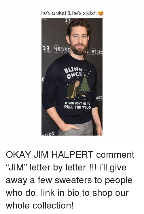 """Jim Halpert: he's a stud & he's stylish  13 HOURS  3 HOURS  LINK  ONCE  . URS  IF VOU WANT ME TO  PULL THE PLUG OKAY JIM HALPERT comment """"JIM"""" letter by letter !!! i'll give away a few sweaters to people who do. link in bio to shop our whole collection!"""