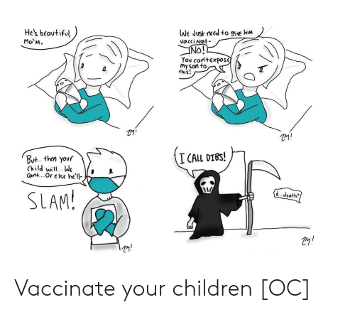 slam: He's beautiful  Ma M.  We Just need to 9ive hiM  vacci Nat  INO!!  You can'texpose  My son to  this!  I CALL DIBS!  But.. then your  Child will.. We  Cant... Or else he'll  SLAM!  d. death? Vaccinate your children [OC]