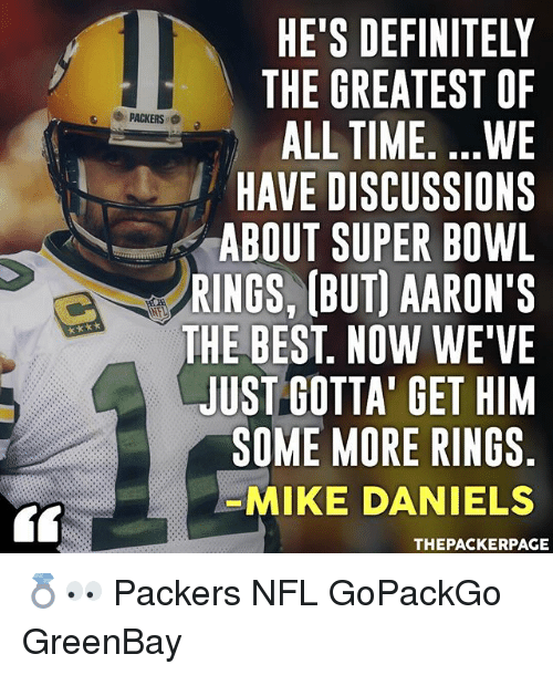 "Greenbay: HE'S DEFINITELY  THE GREATEST OF  ALL TIME. ...WE  HAVE DISCUSSIONS  ABOUT SUPER BOWL  RINGS, (BUT) AARON'S  THE BEST. NOW WE""VE  JUST GOTTA' GET HIM  SOME MORE RINGS  MIKE DANIELS  PACKERS O  THEPACKERPAGE 💍👀 Packers NFL GoPackGo GreenBay"