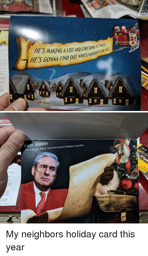 Funny, Happy, and Neighbors: HES MAKING A LISTAND CHCKNGI  HES GONNA FIND OUT WHO'S N  GHTY OR NIC   Happy Holidays  From Diana. Phil & Special Counsel Robert Mueller  R. Mueler My neighbors holiday card this year
