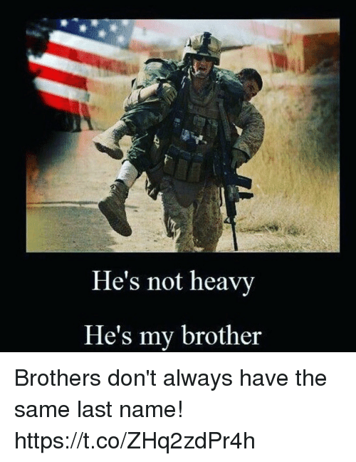 Memes, 🤖, and Brother: He's not heavy  He's my brother Brothers don't always have the same last name! https://t.co/ZHq2zdPr4h
