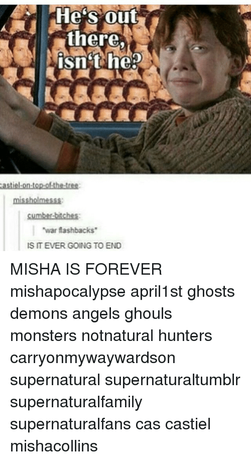 "Memes, Angels, and Forever: He's out  there.  isnt nea  astial on topothe tree:  missholmesss:  cumber-bitches  ""war flashbacks  IS IT EVER GOING TO END MISHA IS FOREVER mishapocalypse april1st ghosts demons angels ghouls monsters notnatural hunters carryonmywaywardson supernatural supernaturaltumblr supernaturalfamily supernaturalfans cas castiel mishacollins"